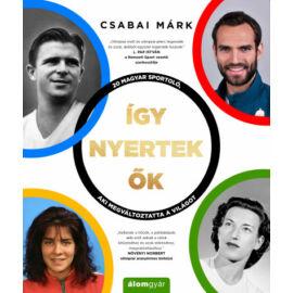 Így nyertek ők - 20 magyar sportoló, aki megváltoztatta a világot