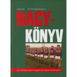Nagy-Könyv - A mindmáig utolsó magyar vb-csapat kapitányáról