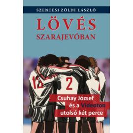 Lövés Szarajevóban - Csuhay József és a Videoton utolsó két perce