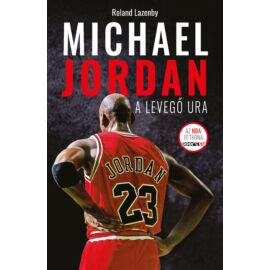 Michael Jordan - A Levegő Ura - Roland Lazenby