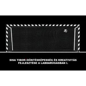 Döntésképesség és kreativitás fejlesztése a labdarúgásban I. - Sisa Tibor