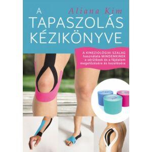 A tapaszolás kézikönyve - A kineziológiai szalag használata mindenkinek a sérülések és a fájdalom megelőzésére és kezelésére