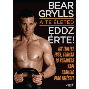 Bear Grylls   A te életed - Eddz érte!