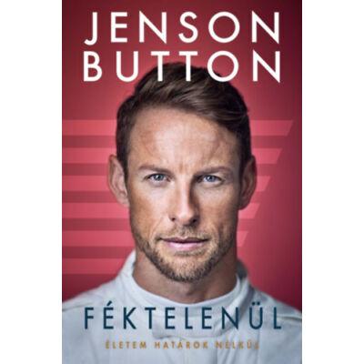 Jenson Button - Féktelenül - Életem határok nélkül