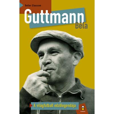 Guttmann Béla - A világfutball edzőlegendája