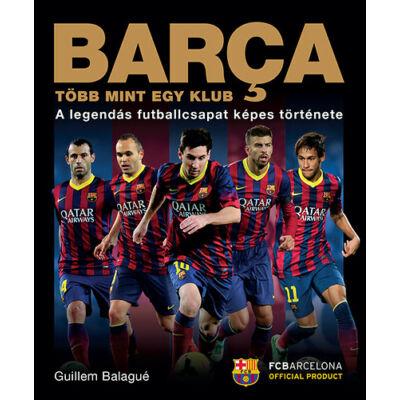 Barça. Több mint egy klub - A legendás futballcsapat képes története