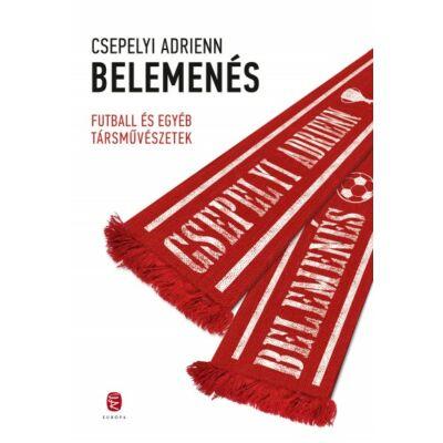 Belemenés - Futball és egyéb társművészetek - Csepelyi Adrienn