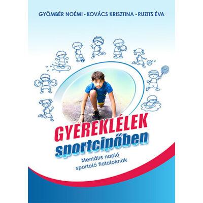Gyereklélek sportcipőben - Mentális napló sportoló fiataloknak