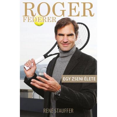 Roger Federer – Egy zseni élete – René Stauffer