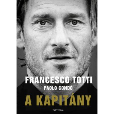Francesco Totti - A kapitány