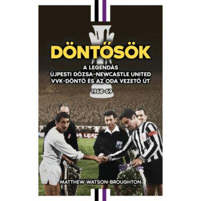 Döntősök - A legendás Újpesti Dózsa - Newcastle United VVK-döntő és az oda vezető út 1968-69
