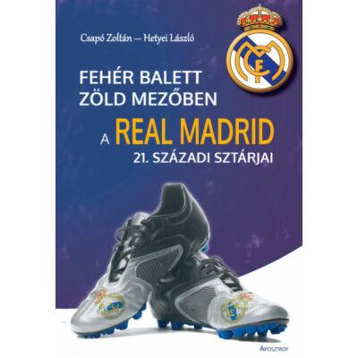 Fehér balett zöld mezőben - A Real Madrid 21. századi sztárjai