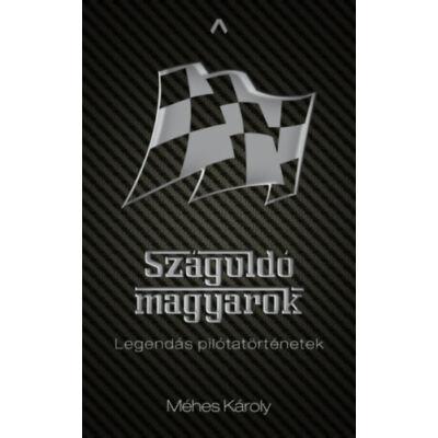 Száguldó magyarok - Legendás pilótatörténetek