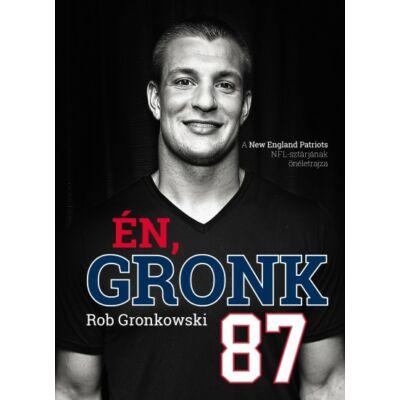 Én, Gronk - A New England Patriots NFL-sztárjának önéletrajza