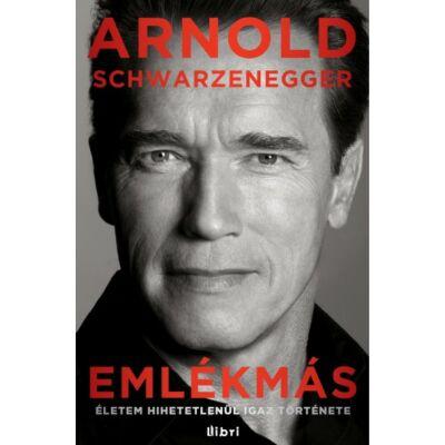 Arnold Schwarzenegger: Emlékmás - Életem hihetetlenül igaz története