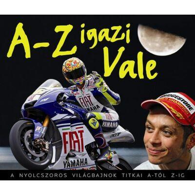 A-Z igazi Vale - A nyolcszoros világbajnok titkai A-tól Z-ig