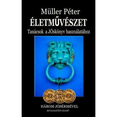 Életművészet  Tanácsok a Jóskönyv használatához  Müller Péter