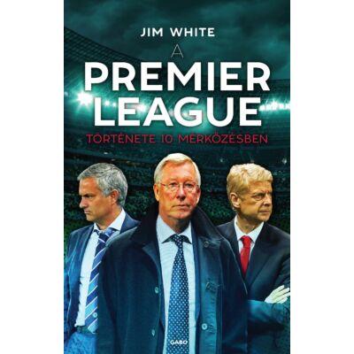 A Premier League története 10 mérkőzésben – Jim White
