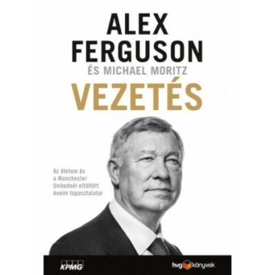 Vezetés - Az életem és a Manchester Unitednál eltöltött éveim tapasztalatai - Alex Ferguson