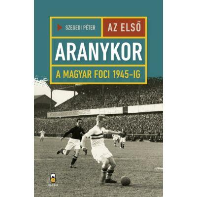 Az első aranykor - A magyar foci 1945-ig