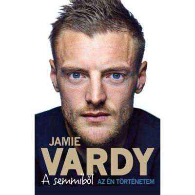 A semmiből   Az én történetem   Jamie Vardy