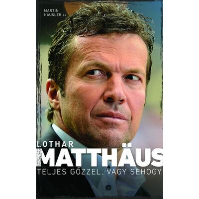 Teljes gőzzel, vagy sehogy!  - Lothar Matthaus