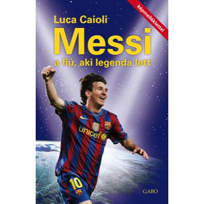 Messi a fiú, aki legenda lett