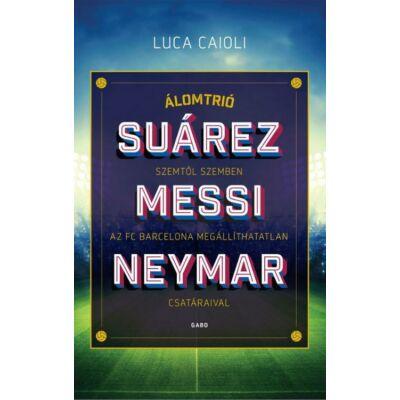 Suárez, Messi, Neymar     Luca Caioli
