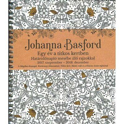 Johanna Basford   Egy év a titkos kertben Határidőnapló mesébe illő rajzokkal 2017. szeptember - 2018. december