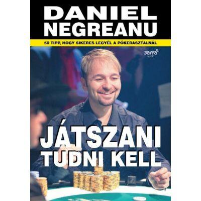 Daniel Negreanu   Játszani tudni kell
