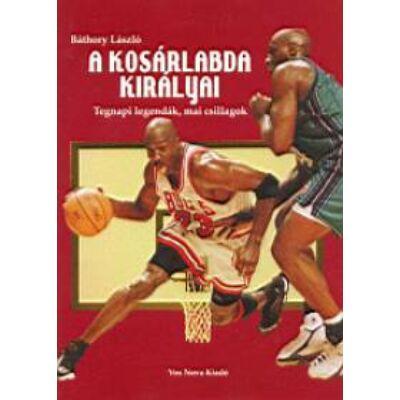 A kosárlabda királyai      Tegnapi legendák, mai csillagok