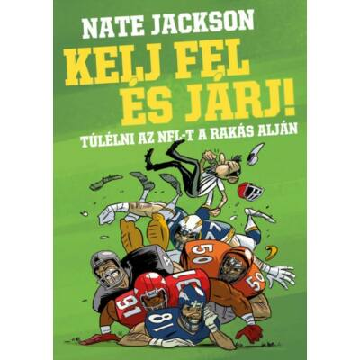 Kelj fel és járj!   Túlélni az NFL-t a rakás alján   Nate Jackson