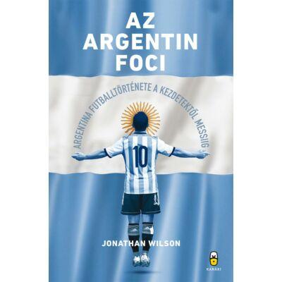 Az argentin foci  -  Argentína futballtörténete a kezdetektől Messiig