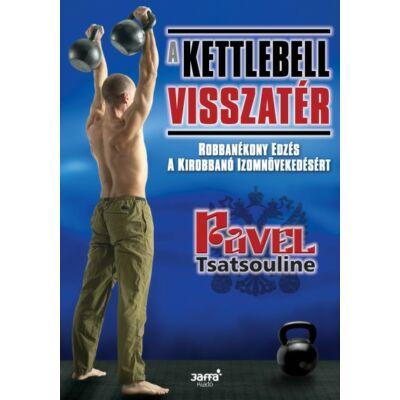 A kettlebell visszatér Robbanékony edzés a kirobbanó izomnövekedésért
