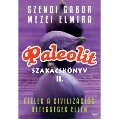 Paleolit szakácskönyv II. Ételek a civilizációs betegségek ellen