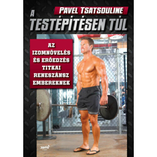 A testépítésen túl - Az izomnövelés és erőedzés titkai reneszánsz embereknek (Pavel Tsatsouline)
