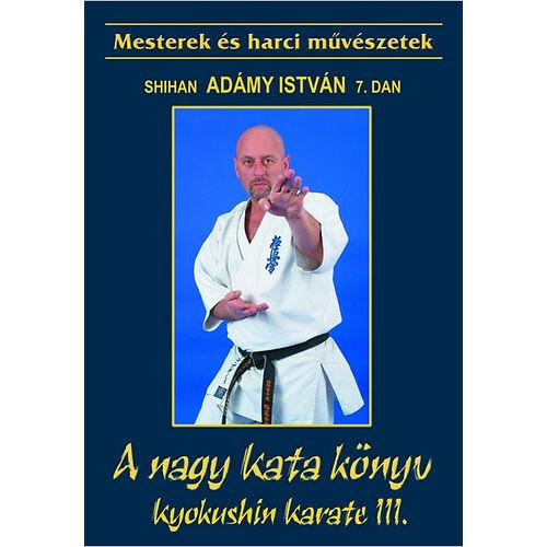 A nagy Kata könyv - Kyokushin Karate III. - A tökéletességre törekvés