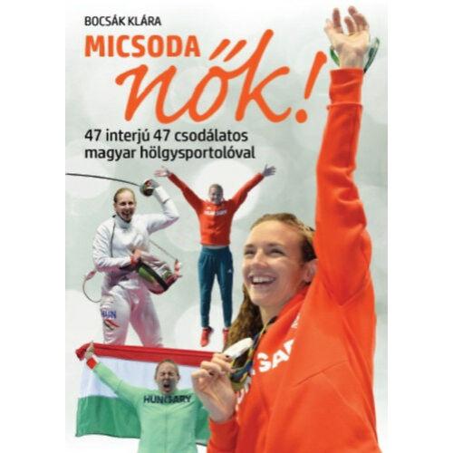 Micsoda nők! - 47 interjú 47 csodálatos magyar hölgysportolóval