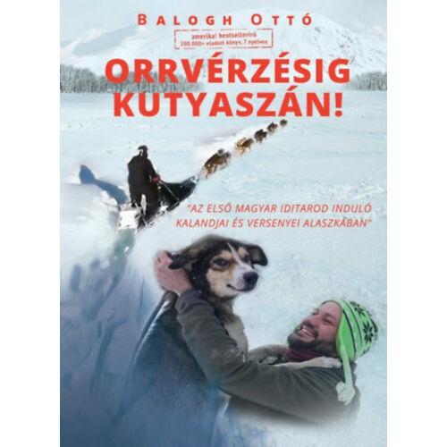 Orrvérzésig kutyaszán! - Az első magyar Iditarod induló kalandjai és versenyei Alaszkában