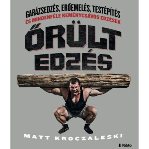 """Őrült edzés – Matt """"Kroc"""" Kroczaleski"""
