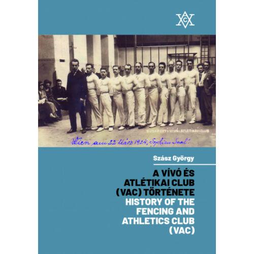 A Vívó és Atlétikai Club (VAC) története - History of the Fencing and Athletics Club (VAC)