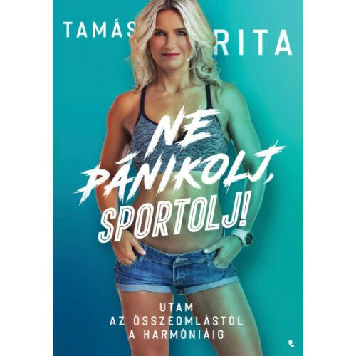 Ne pánikolj, sportolj! - Utam az összeomlástól a harmóniáig – Tamás Rita