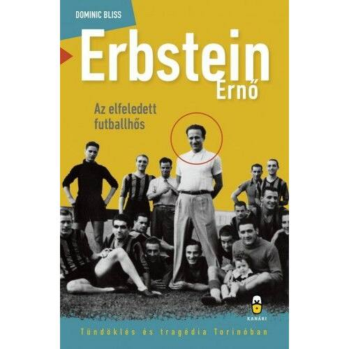 Erbstein Ernő, az elfeledett futballhős – Tündöklés és tragédia Torinóban