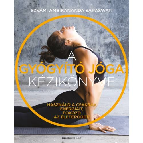 A gyógyító jóga kézikönyve - Használd a csakrák energiáit, fokozd az életerődet!