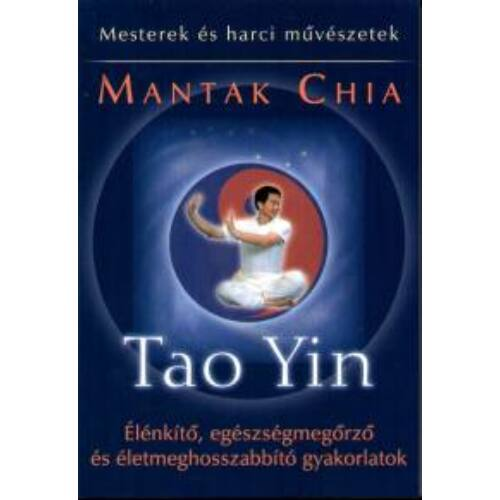 Tao Yin - Élénkítő, egészségmegőrző és életmeghosszabbító gyakorlatok