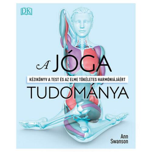 A jóga tudománya - Kézikönyv a test és az elme tökéletes harmóniájáért