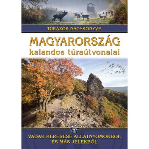 Magyarország kalandos túraútvonalai - Vadak keresése állatnyomokból és más jelekből - Túrázók nagykönyve