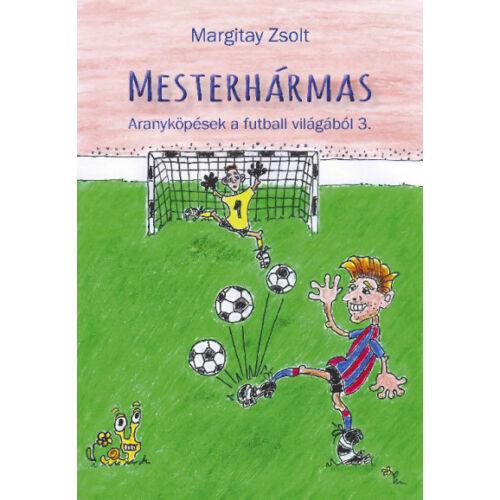 Mesterhármas - Aranyköpések a futball világából 3.