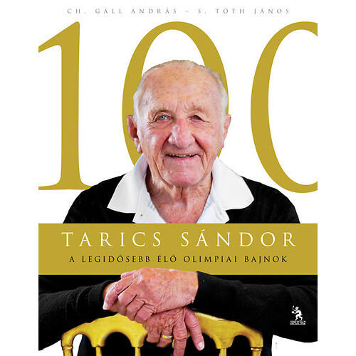 Tarics Sándor 100 A legidősebb élő olimpiai bajnok