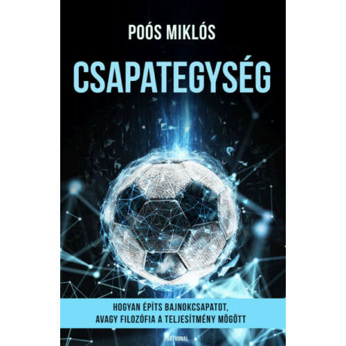 Csapategység - Hogyan építs bajnokcsapatot, avagy filozófia a teljesítmény mögött